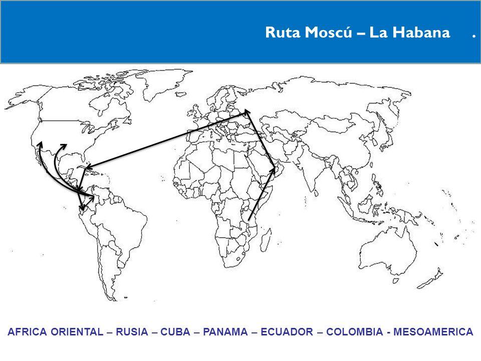 Ruta Moscú – La Habana. AFRICA ORIENTAL – RUSIA – CUBA – PANAMA – ECUADOR – COLOMBIA - MESOAMERICA