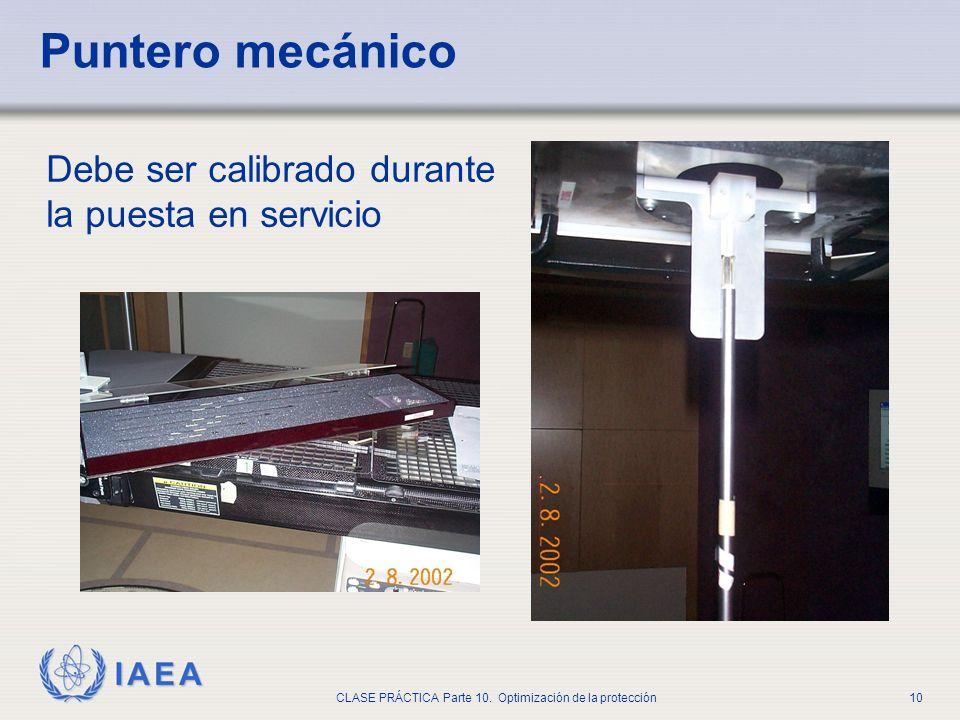 IAEA CLASE PRÁCTICA Parte 10. Optimización de la protección10 Puntero mecánico Debe ser calibrado durante la puesta en servicio