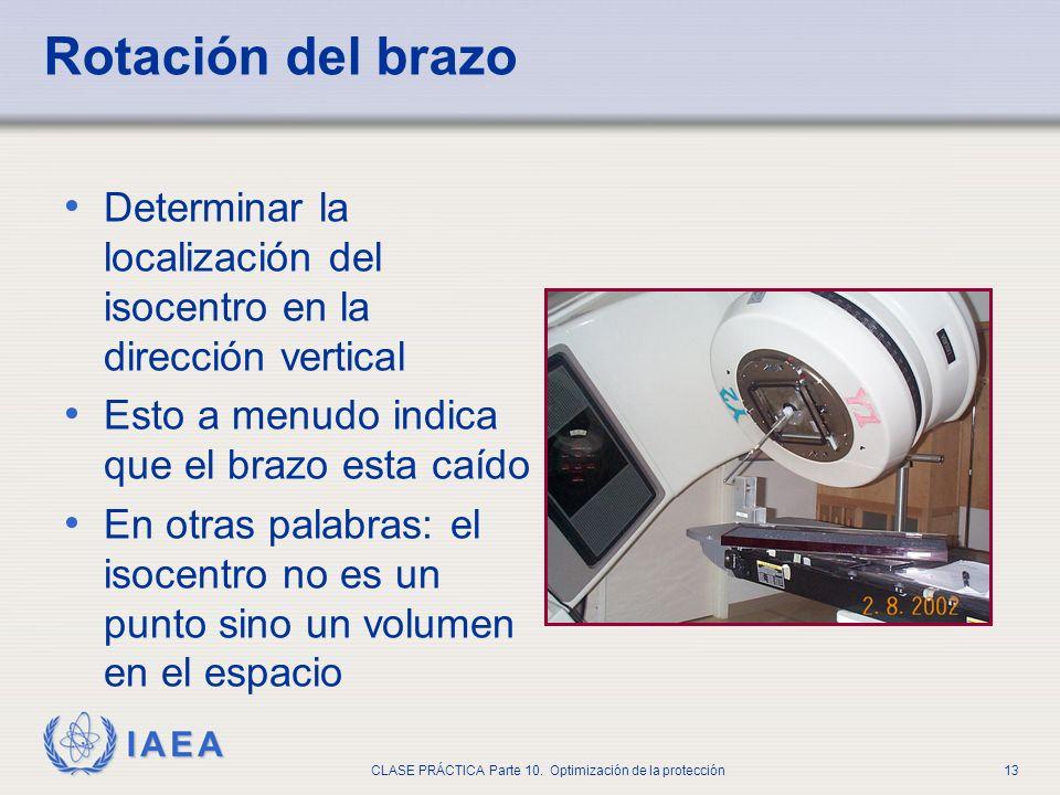 IAEA CLASE PRÁCTICA Parte 10. Optimización de la protección13 Rotación del brazo Determinar la localización del isocentro en la dirección vertical Est