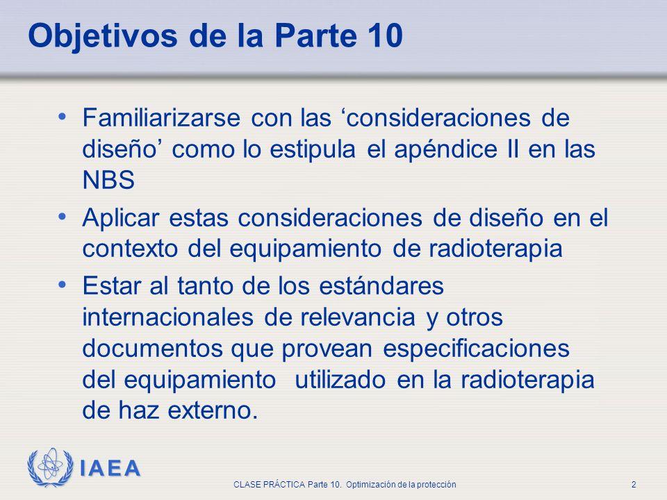 IAEA CLASE PRÁCTICA Parte 10. Optimización de la protección2 Familiarizarse con las consideraciones de diseño como lo estipula el apéndice II en las N