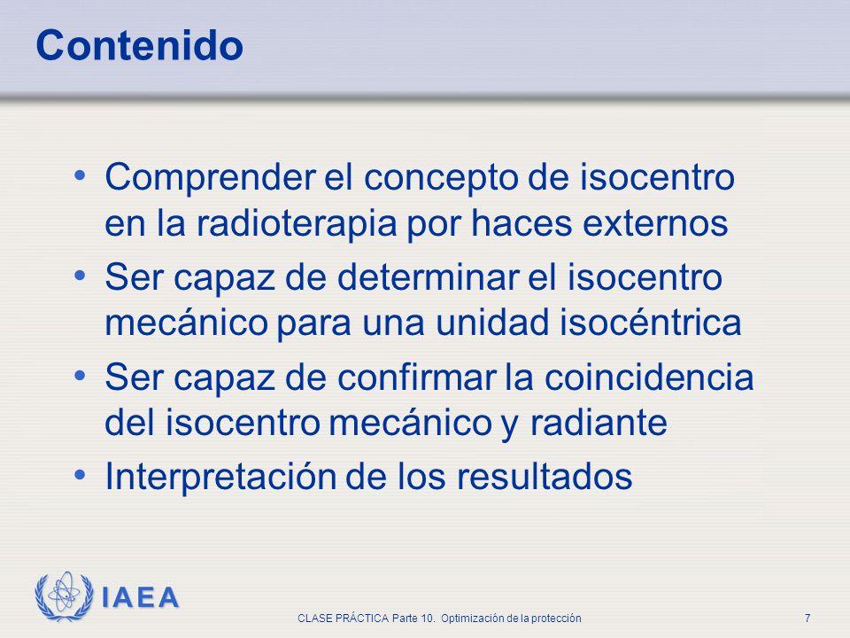 IAEA CLASE PRÁCTICA Parte 10. Optimización de la protección7 Contenido Comprender el concepto de isocentro en la radioterapia por haces externos Ser c