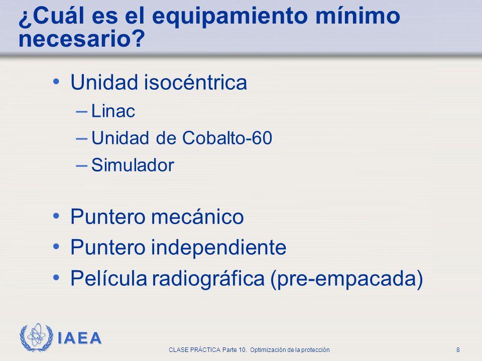 IAEA CLASE PRÁCTICA Parte 10. Optimización de la protección8 Unidad isocéntrica – Linac – Unidad de Cobalto-60 – Simulador Puntero mecánico Puntero in