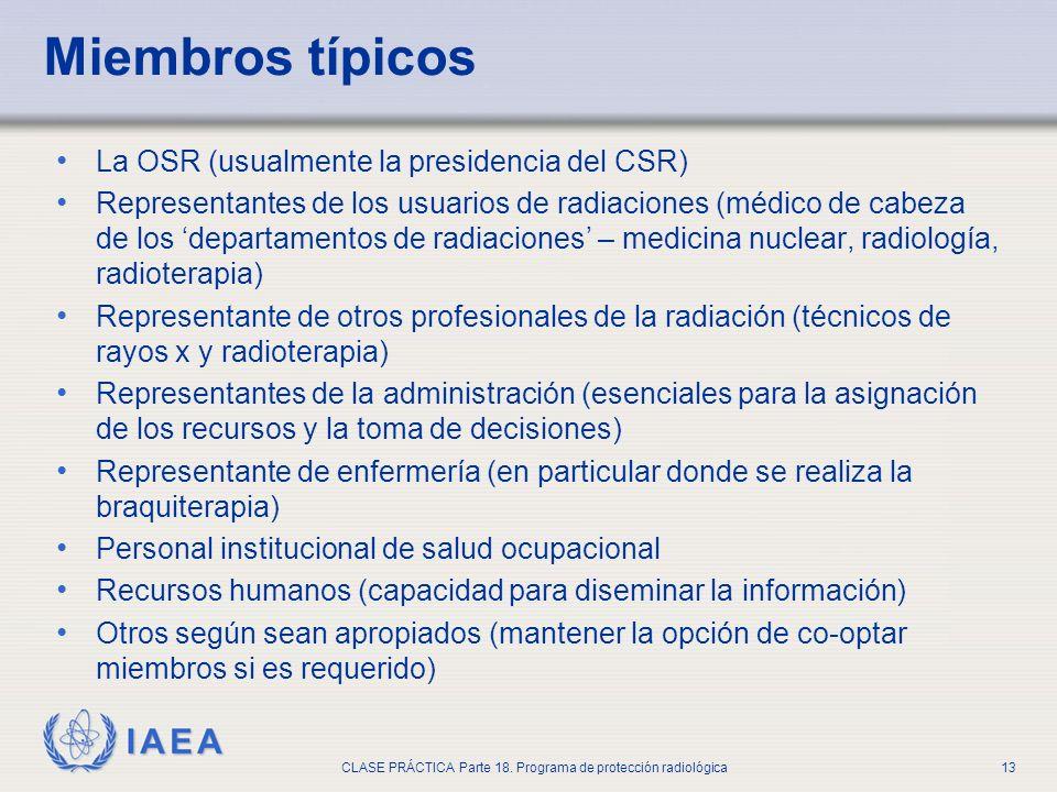IAEA CLASE PRÁCTICA Parte 18. Programa de protección radiológica13 Miembros típicos La OSR (usualmente la presidencia del CSR) Representantes de los u