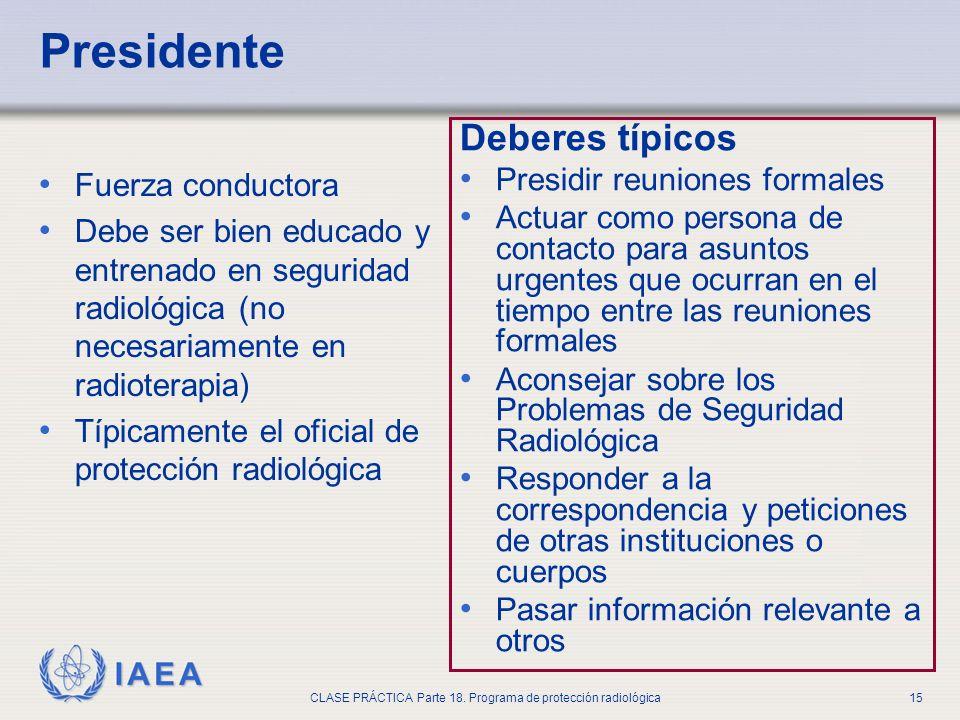 IAEA CLASE PRÁCTICA Parte 18. Programa de protección radiológica15 Presidente Fuerza conductora Debe ser bien educado y entrenado en seguridad radioló