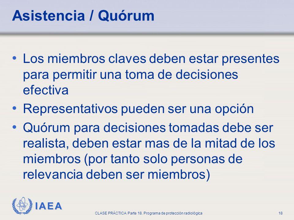 IAEA CLASE PRÁCTICA Parte 18. Programa de protección radiológica18 Asistencia / Quórum Los miembros claves deben estar presentes para permitir una tom