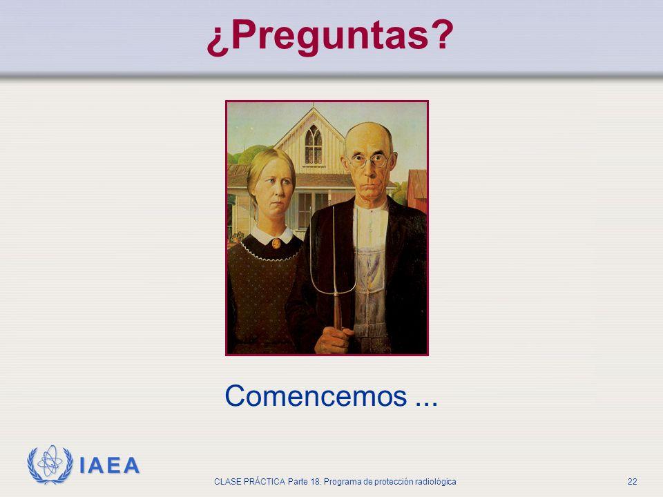 IAEA CLASE PRÁCTICA Parte 18. Programa de protección radiológica22 ¿Preguntas? Comencemos...