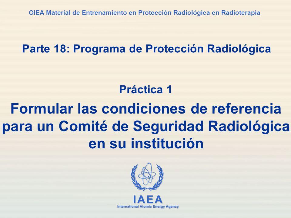 IAEA International Atomic Energy Agency OIEA Material de Entrenamiento en Protección Radiológica en Radioterapia Parte 18: Programa de Protección Radi