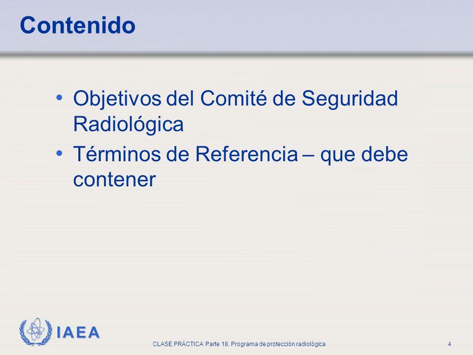 IAEA CLASE PRÁCTICA Parte 18. Programa de protección radiológica4 Contenido Objetivos del Comité de Seguridad Radiológica Términos de Referencia – que