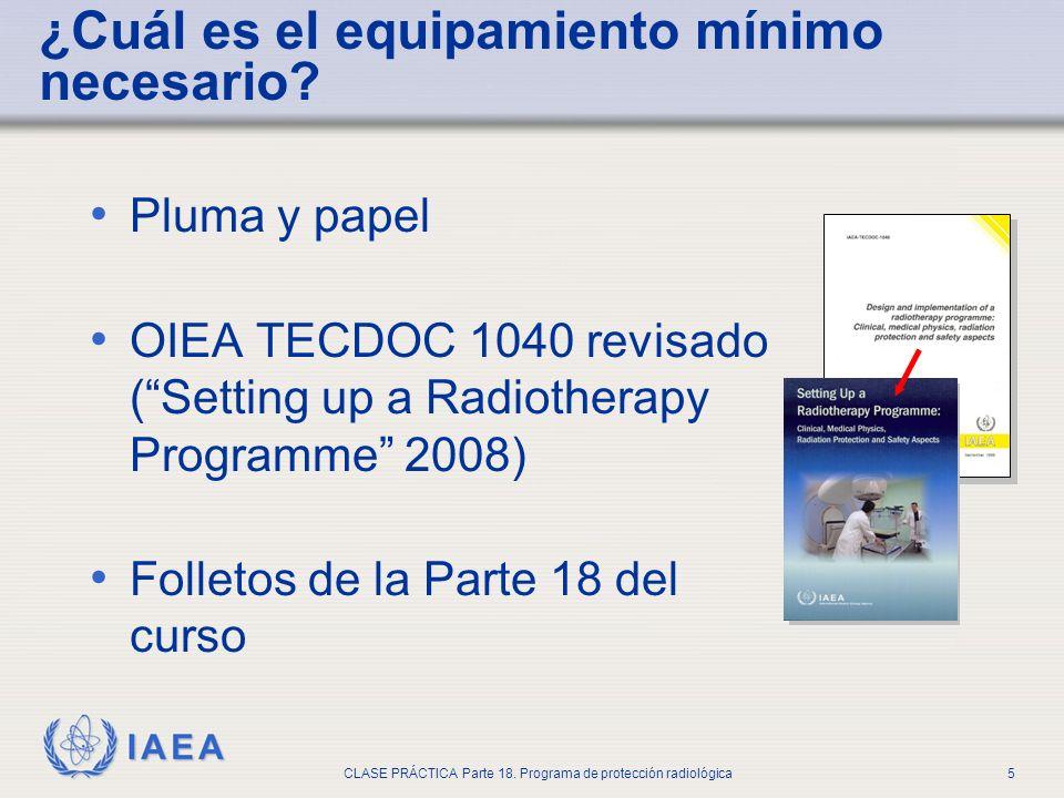 IAEA CLASE PRÁCTICA Parte 18. Programa de protección radiológica5 Pluma y papel OIEA TECDOC 1040 revisado (Setting up a Radiotherapy Programme 2008) F