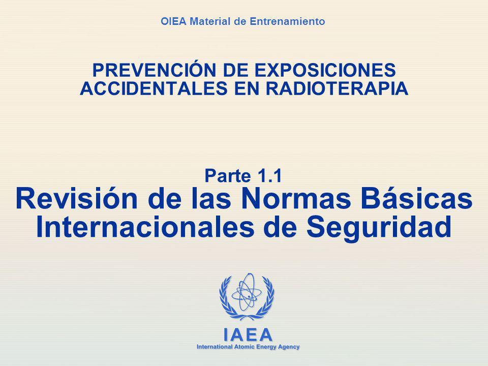 IAEA International Atomic Energy Agency OIEA Material de Entrenamiento PREVENCIÓN DE EXPOSICIONES ACCIDENTALES EN RADIOTERAPIA Parte 1.1 Revisión de l