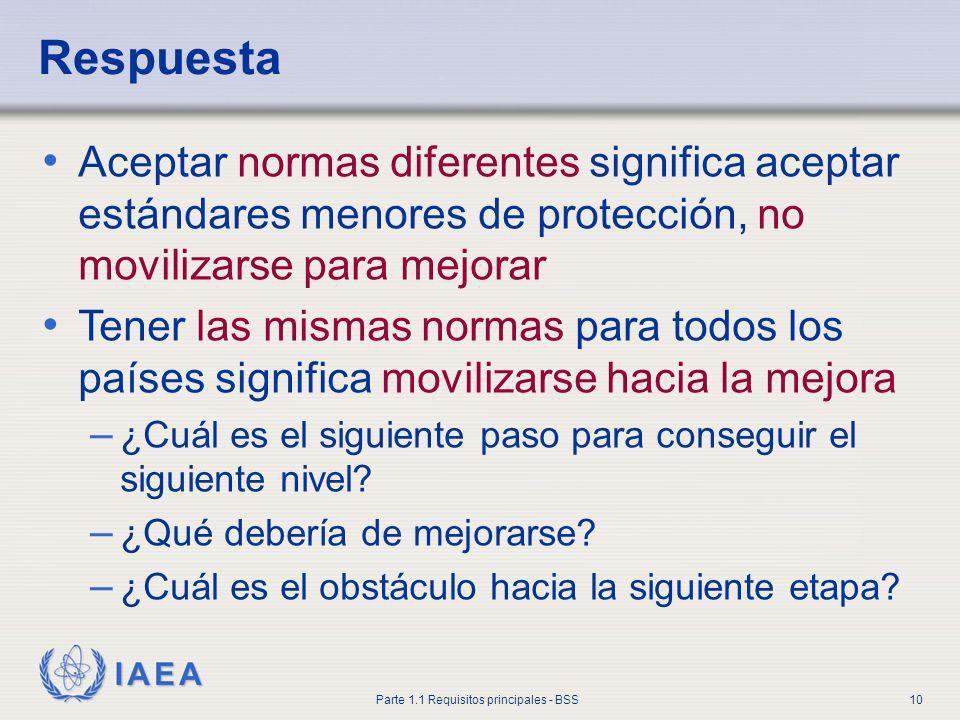 IAEA Parte 1.1 Requisitos principales - BSS10 Respuesta Aceptar normas diferentes significa aceptar estándares menores de protección, no movilizarse p