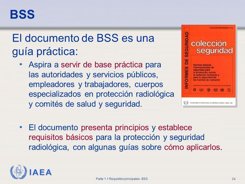 IAEA Parte 1.1 Requisitos principales - BSS24 BSS El documento de BSS es una guía práctica: Aspira a servir de base práctica para las autoridades y se