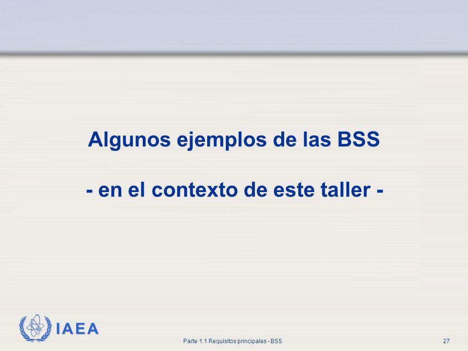 IAEA Parte 1.1 Requisitos principales - BSS27 Algunos ejemplos de las BSS - en el contexto de este taller -