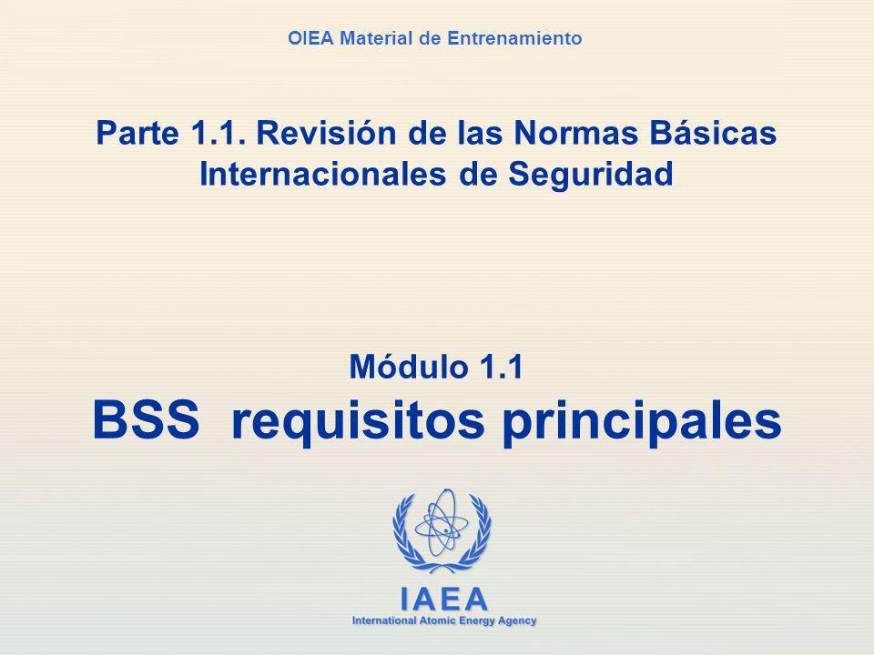 IAEA International Atomic Energy Agency OIEA Material de Entrenamiento Módulo 1.1 BSS requisitos principales Parte 1.1. Revisión de las Normas Básicas