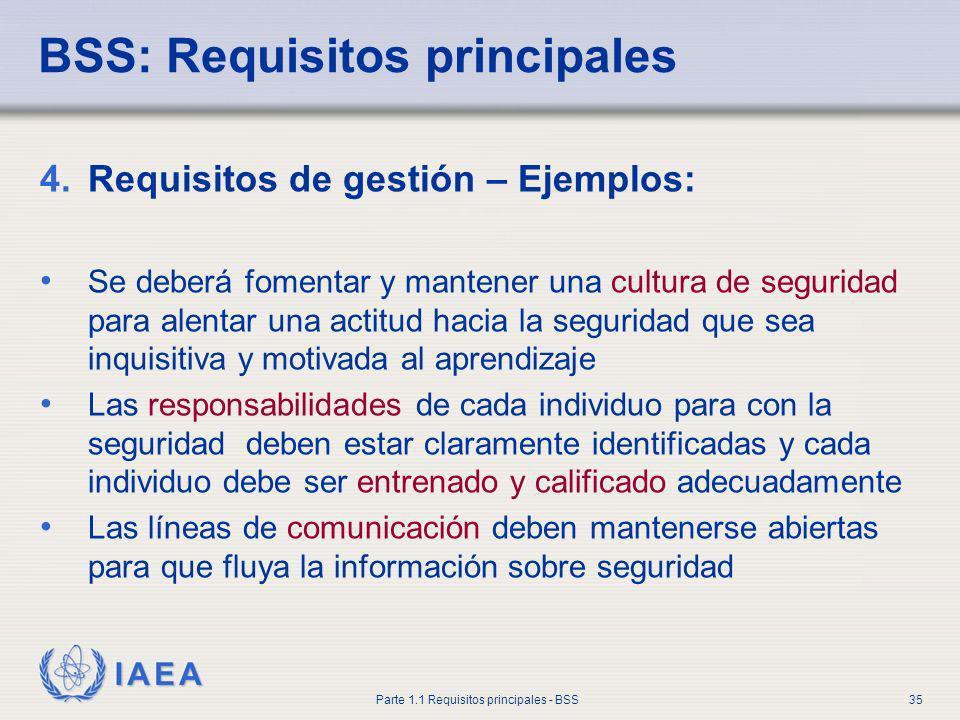 IAEA Parte 1.1 Requisitos principales - BSS35 BSS: Requisitos principales 4.Requisitos de gestión – Ejemplos: Se deberá fomentar y mantener una cultur