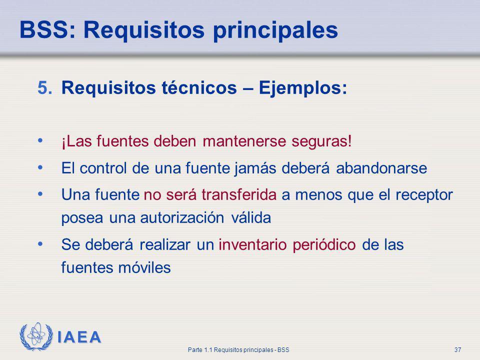 IAEA Parte 1.1 Requisitos principales - BSS37 BSS: Requisitos principales 5.Requisitos técnicos – Ejemplos: ¡Las fuentes deben mantenerse seguras! El