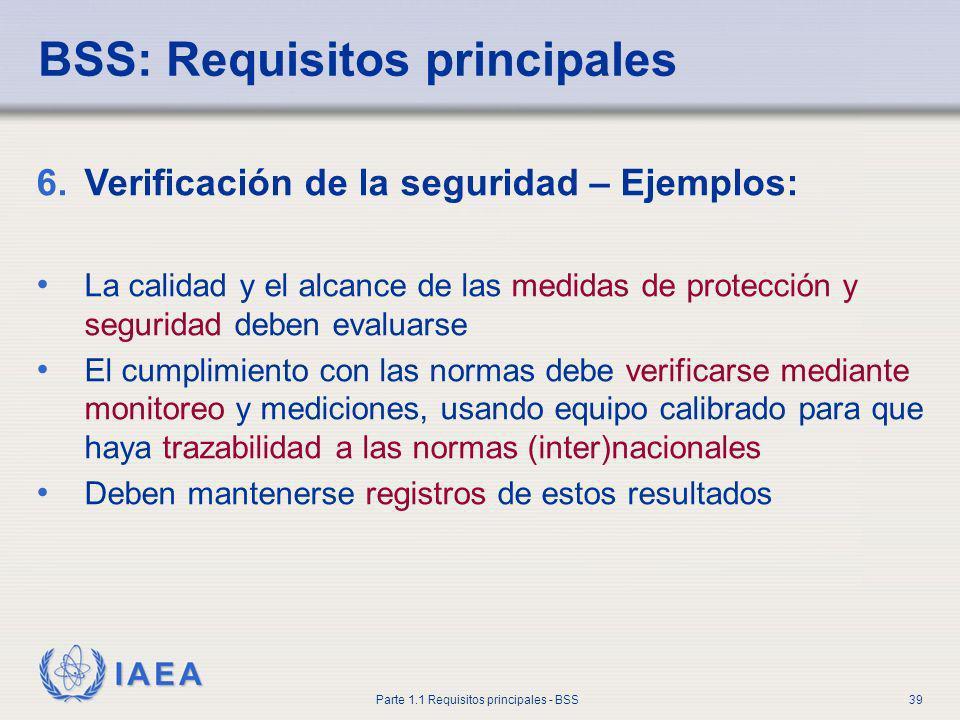 IAEA Parte 1.1 Requisitos principales - BSS39 6.Verificación de la seguridad – Ejemplos: La calidad y el alcance de las medidas de protección y seguri