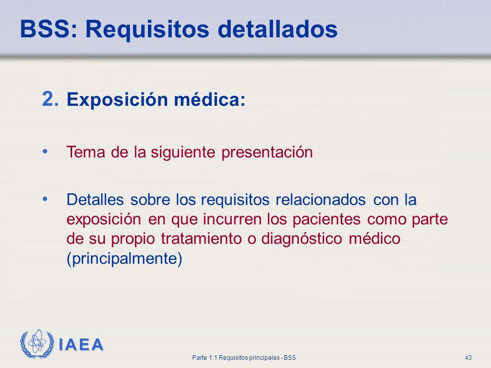 IAEA Parte 1.1 Requisitos principales - BSS43 2. Exposición médica: Tema de la siguiente presentación Detalles sobre los requisitos relacionados con l