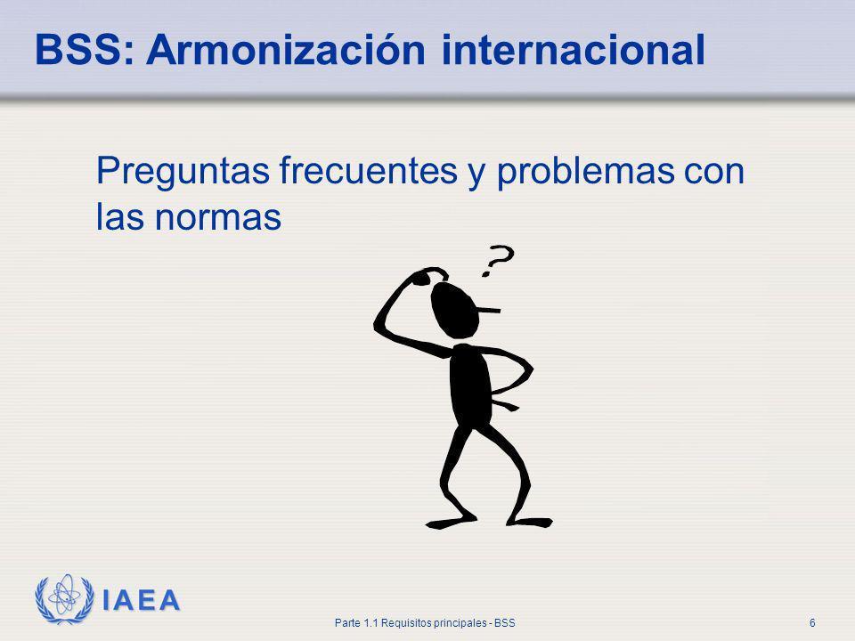 IAEA Parte 1.1 Requisitos principales - BSS6 BSS: Armonización internacional Preguntas frecuentes y problemas con las normas