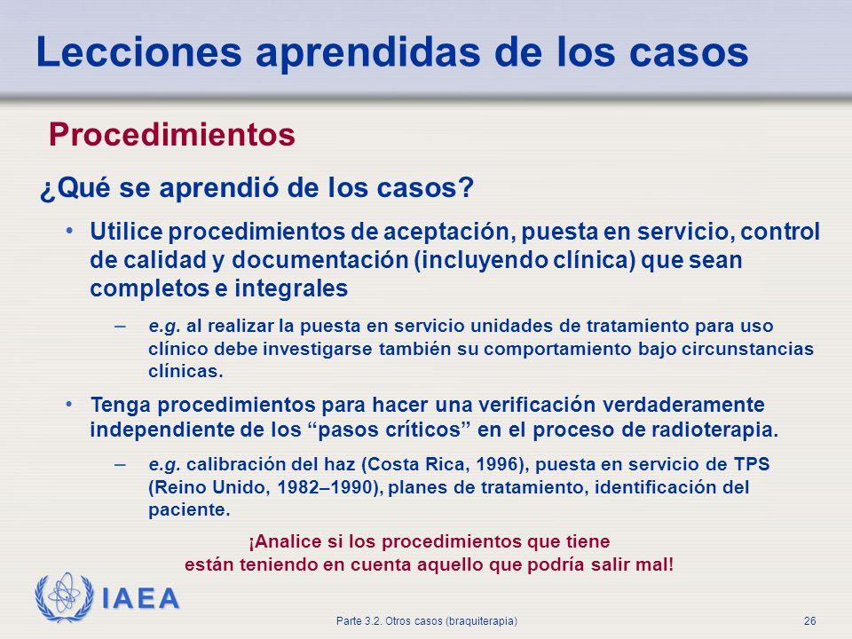 IAEA Parte 3.2. Otros casos (braquiterapia)26 Lecciones aprendidas de los casos Procedimientos ¿Qué se aprendió de los casos? Utilice procedimientos d
