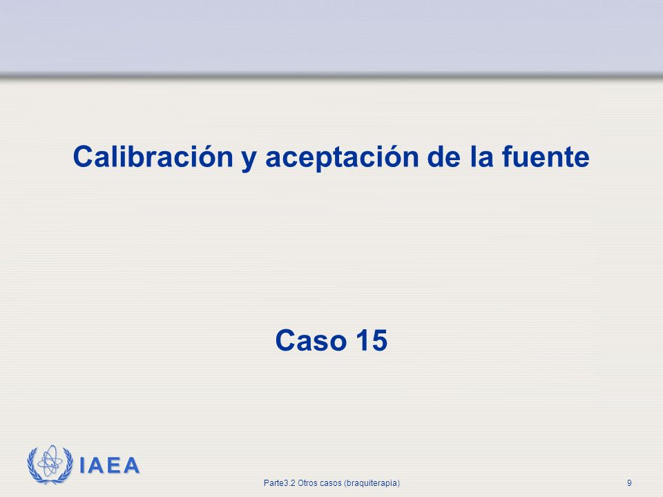 IAEA Parte 3.2.Otros casos (braquiterapia)10 Calibración y aceptación de la fuente 15.