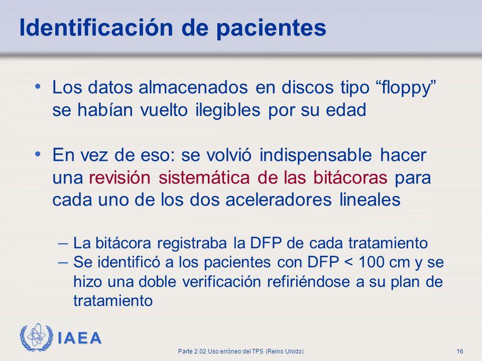 IAEA Parte 2.02 Uso erróneo del TPS (Reino Unido)16 Identificación de pacientes Los datos almacenados en discos tipo floppy se habían vuelto ilegibles