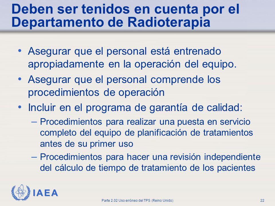 IAEA Parte 2.02 Uso erróneo del TPS (Reino Unido)22 Deben ser tenidos en cuenta por el Departamento de Radioterapia Asegurar que el personal está entr