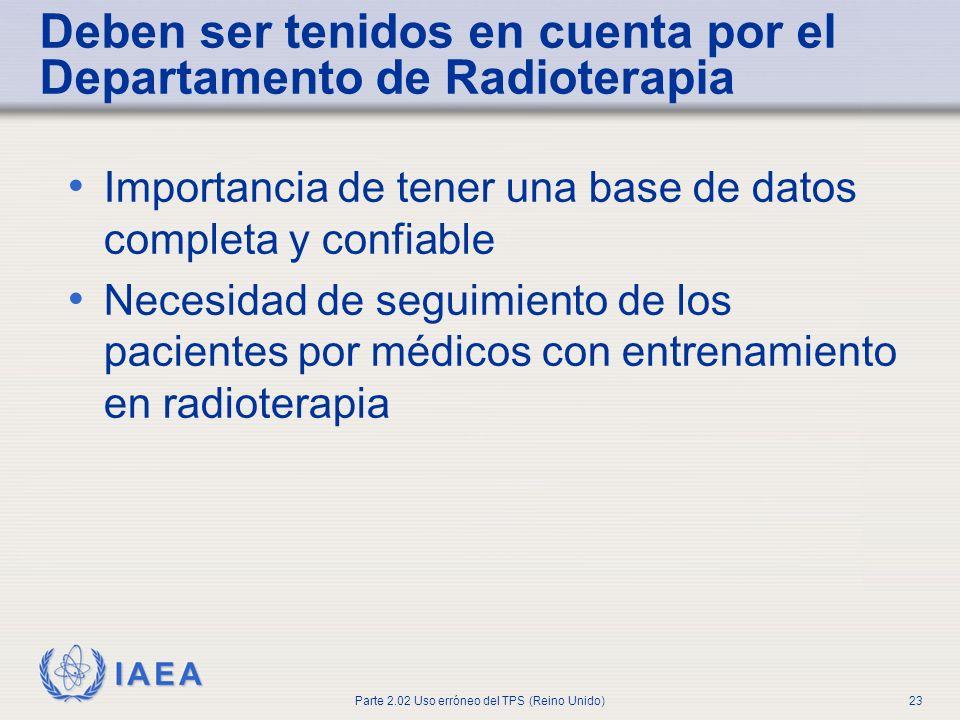IAEA Parte 2.02 Uso erróneo del TPS (Reino Unido)23 Deben ser tenidos en cuenta por el Departamento de Radioterapia Importancia de tener una base de d