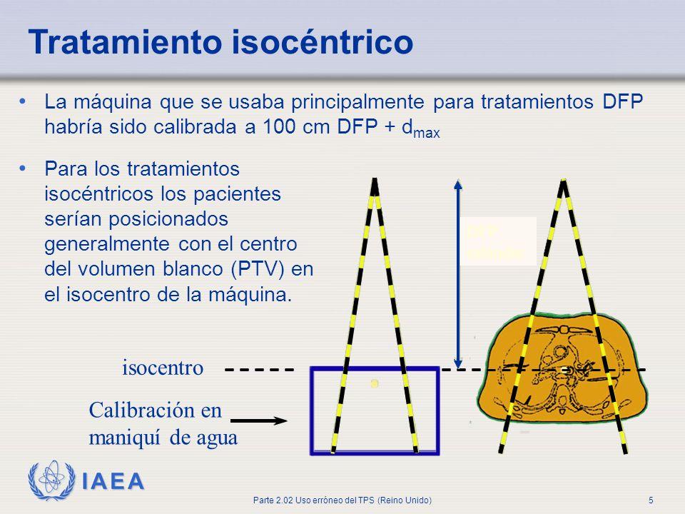 IAEA Parte 2.02 Uso erróneo del TPS (Reino Unido)5 Tratamiento isocéntrico La máquina que se usaba principalmente para tratamientos DFP habría sido ca