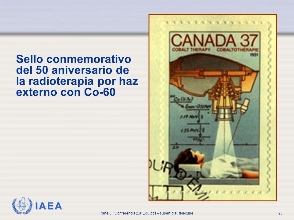 IAEA Parte 5. Conferencia 2.a Equipos – superficial, telecurie25 Sello conmemorativo del 50 aniversario de la radioterapia por haz externo con Co-60