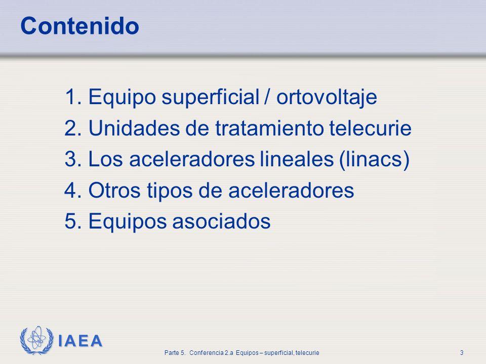 IAEA Parte 5. Conferencia 2.a Equipos – superficial, telecurie3 Contenido 1. Equipo superficial / ortovoltaje 2. Unidades de tratamiento telecurie 3.