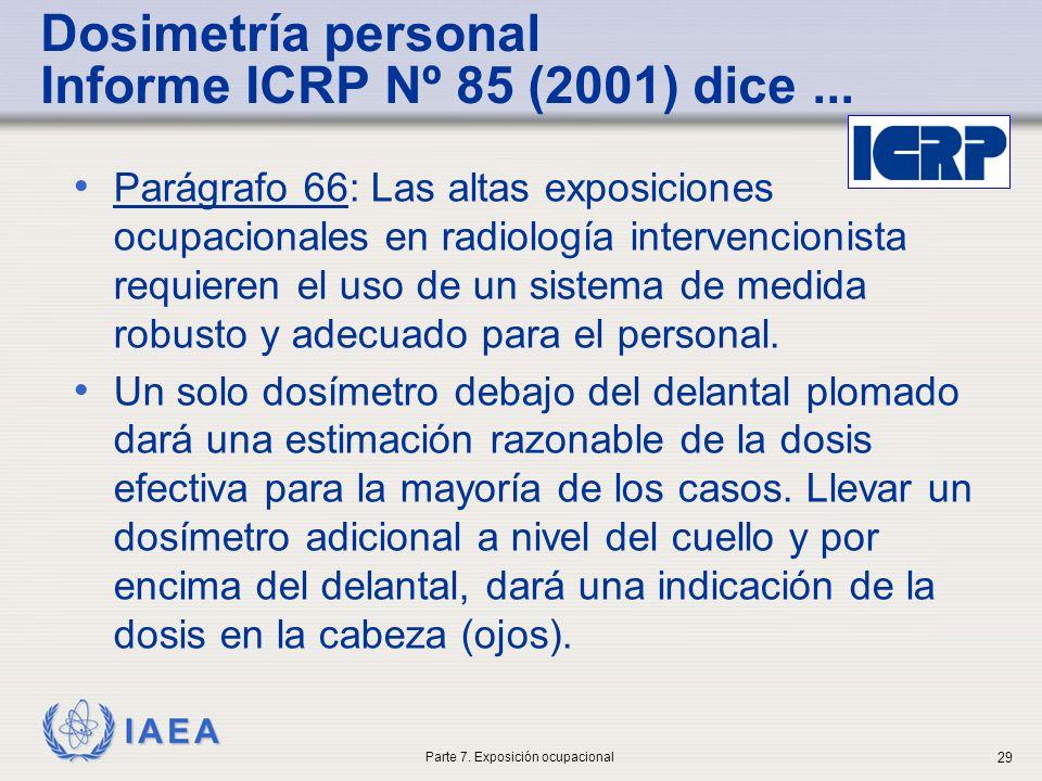 IAEA Dosimetría personal Informe ICRP Nº 85 (2001) dice... Parágrafo 66: Las altas exposiciones ocupacionales en radiología intervencionista requieren