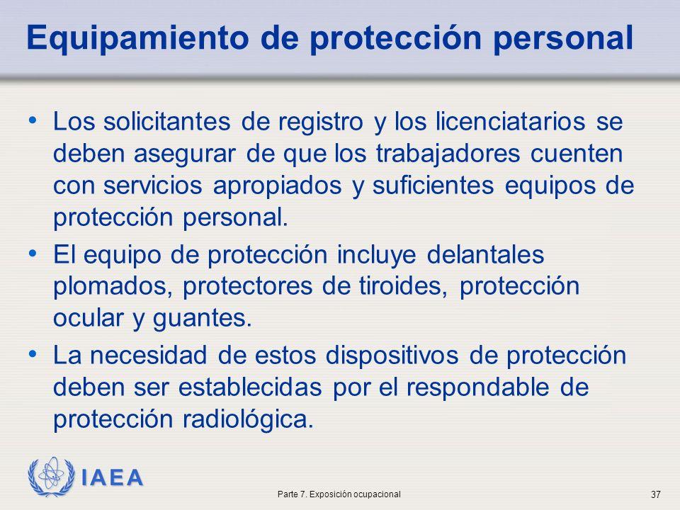IAEA Equipamiento de protección personal Los solicitantes de registro y los licenciatarios se deben asegurar de que los trabajadores cuenten con servicios apropiados y suficientes equipos de protección personal.