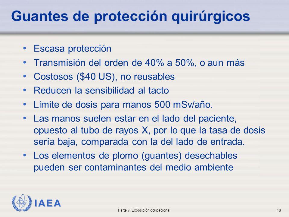 IAEA Guantes de protección quirúrgicos Escasa protección Transmisión del orden de 40% a 50%, o aun más Costosos ($40 US), no reusables Reducen la sensibilidad al tacto L í mite de dosis para manos 500 mSv/año.