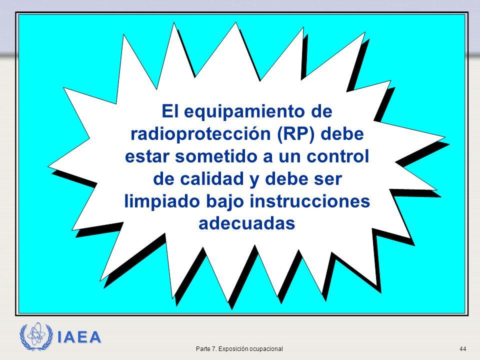 IAEA El equipamiento de radioprotección (RP) debe estar sometido a un control de calidad y debe ser limpiado bajo instrucciones adecuadas Parte 7.