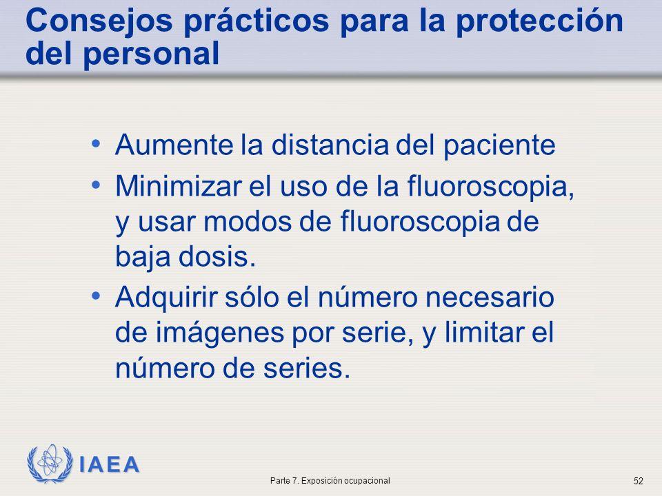 IAEA Consejos prácticos para la protección del personal Aumente la distancia del paciente Minimizar el uso de la fluoroscopia, y usar modos de fluoroscopia de baja dosis.