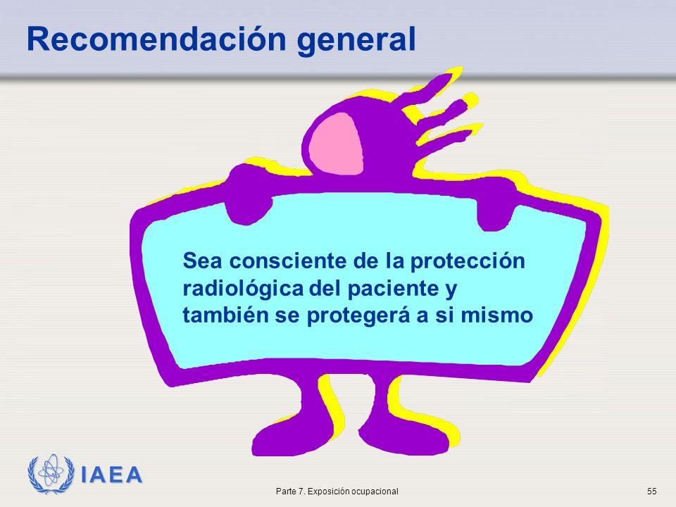 IAEA Sea consciente de la protección radiológica del paciente y también se protegerá a si mismo Recomendación general Parte 7.