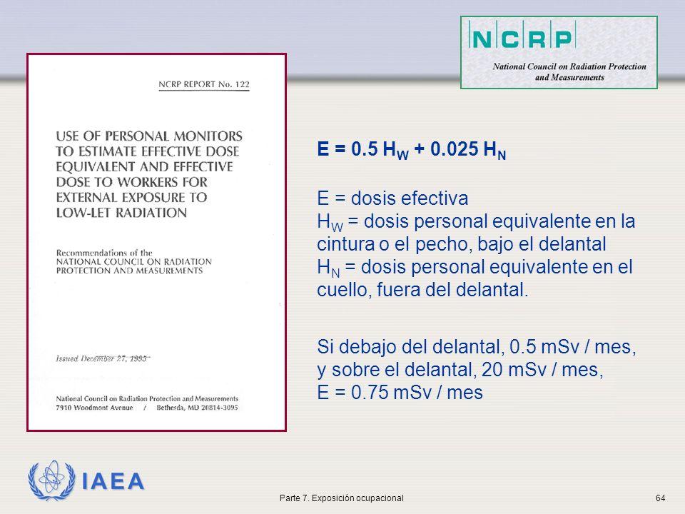 IAEA E = 0.5 H W + 0.025 H N E = dosis efectiva H W = dosis personal equivalente en la cintura o el pecho, bajo el delantal H N = dosis personal equivalente en el cuello, fuera del delantal.