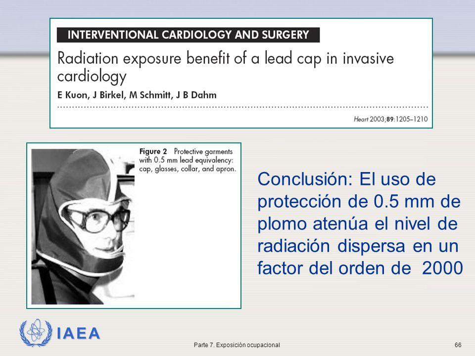 IAEA Conclusión: El uso de protección de 0.5 mm de plomo atenúa el nivel de radiación dispersa en un factor del orden de 2000 Parte 7. Exposición ocup