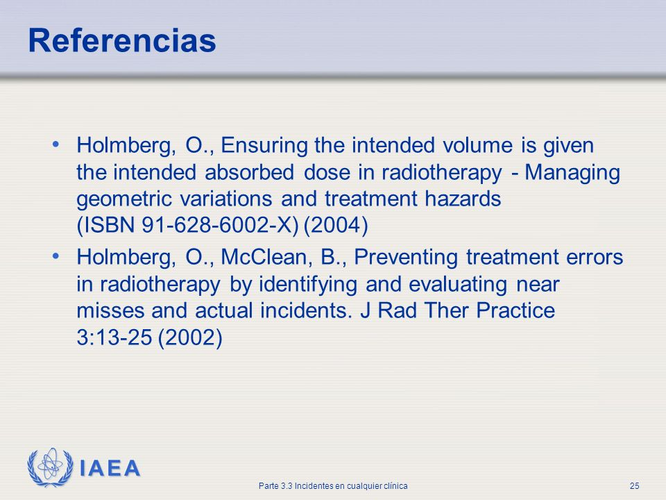 IAEA Parte 3.3 Incidentes en cualquier clínica25 Referencias Holmberg, O., Ensuring the intended volume is given the intended absorbed dose in radioth