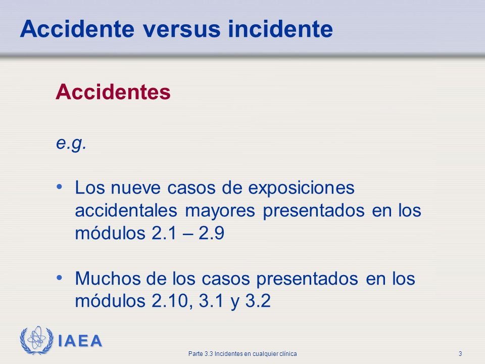 IAEA Parte 3.3 Incidentes en cualquier clínica3 Accidente versus incidente Accidentes e.g.