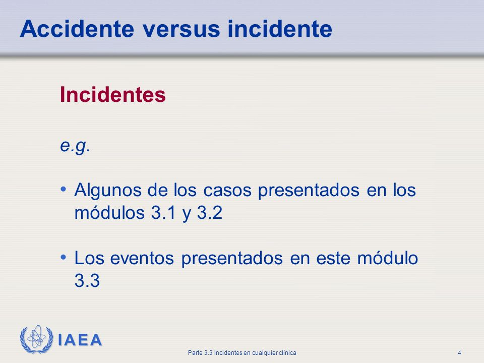 IAEA Parte 3.3 Incidentes en cualquier clínica4 Accidente versus incidente Incidentes e.g.