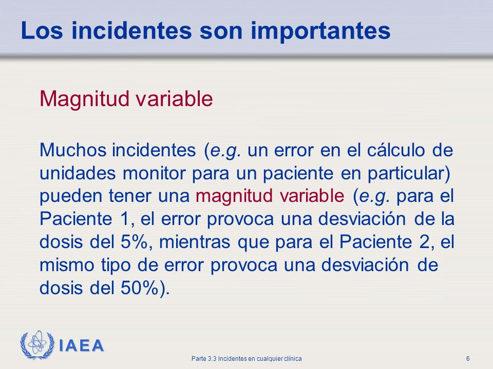 IAEA Parte 3.3 Incidentes en cualquier clínica6 Magnitud variable Muchos incidentes (e.g.
