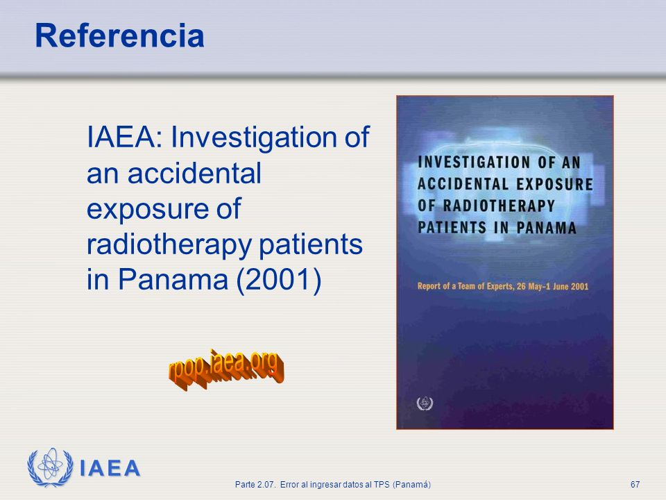 IAEA Parte 2.07. Error al ingresar datos al TPS (Panamá)67 Referencia IAEA: Investigation of an accidental exposure of radiotherapy patients in Panama