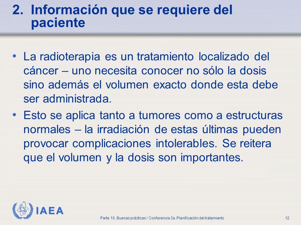 IAEA Parte 10. Buenas prácticas / Conferencia 3a. Planificación del tratamiento12 2. Información que se requiere del paciente La radioterapia es un tr