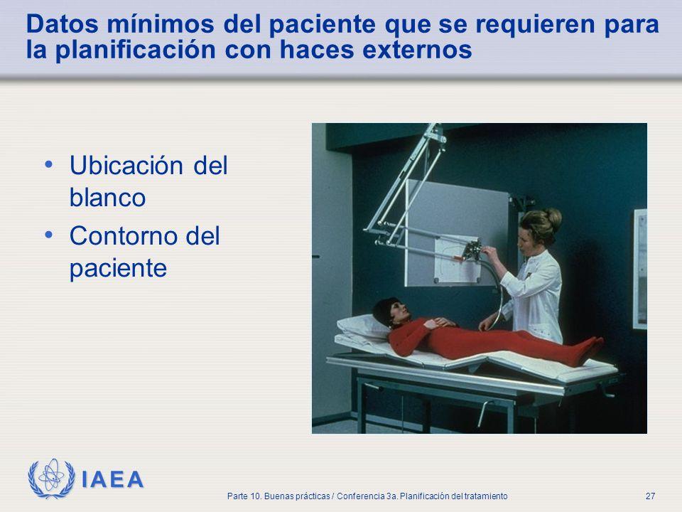 IAEA Parte 10. Buenas prácticas / Conferencia 3a. Planificación del tratamiento27 Datos mínimos del paciente que se requieren para la planificación co