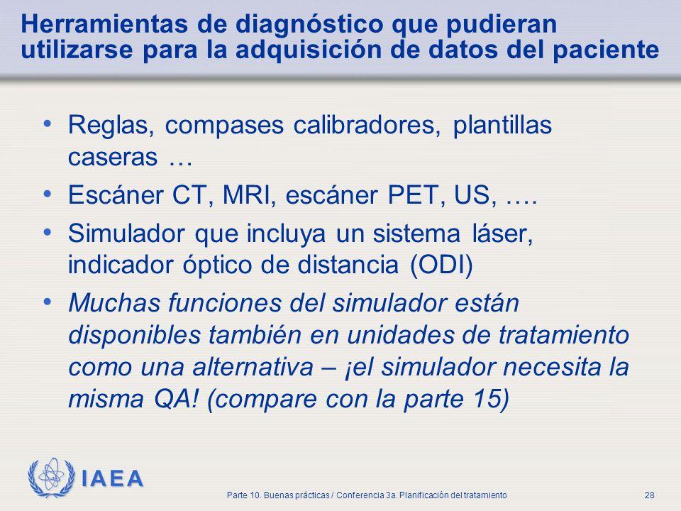 IAEA Parte 10. Buenas prácticas / Conferencia 3a. Planificación del tratamiento28 Herramientas de diagnóstico que pudieran utilizarse para la adquisic