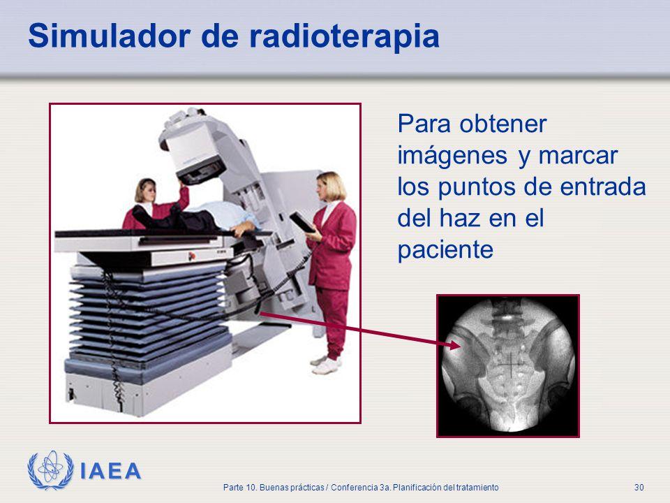 IAEA Parte 10. Buenas prácticas / Conferencia 3a. Planificación del tratamiento30 Simulador de radioterapia Para obtener imágenes y marcar los puntos