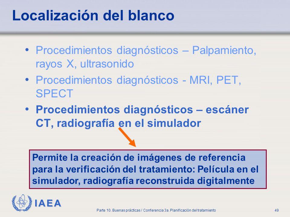 IAEA Parte 10. Buenas prácticas / Conferencia 3a. Planificación del tratamiento49 Localización del blanco Procedimientos diagnósticos – Palpamiento, r