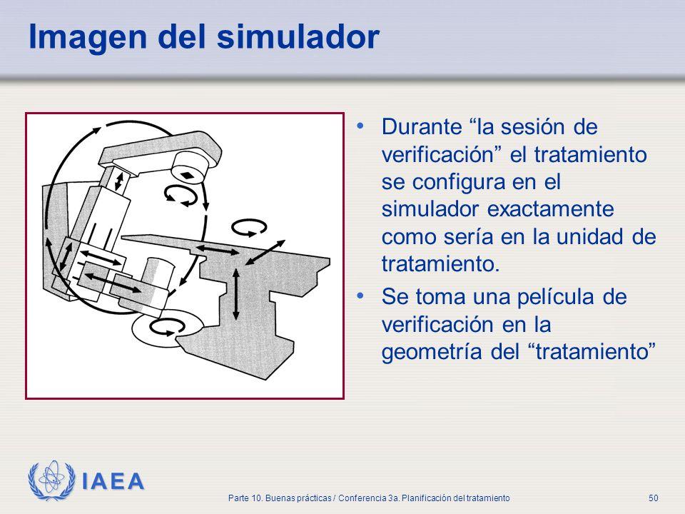IAEA Parte 10. Buenas prácticas / Conferencia 3a. Planificación del tratamiento50 Imagen del simulador Durante la sesión de verificación el tratamient